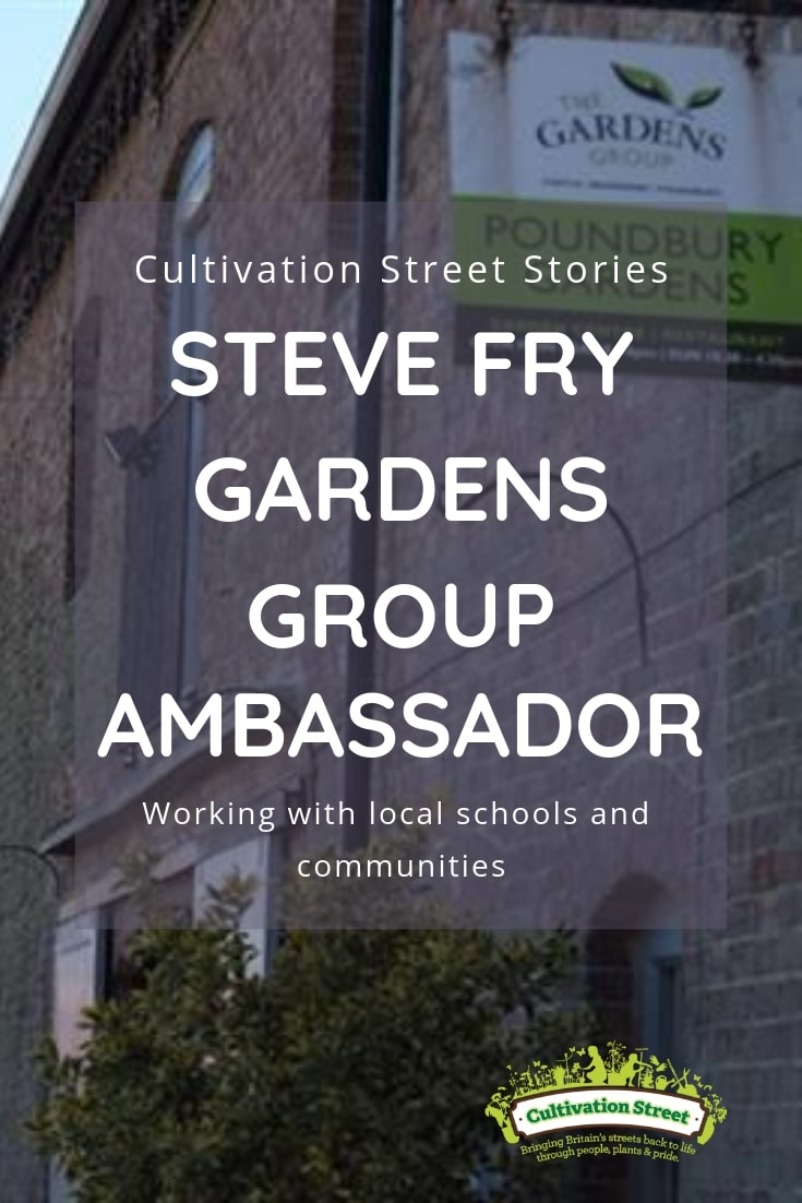 Cultivation Street Story Steve Fry Gardens Group Ambassador