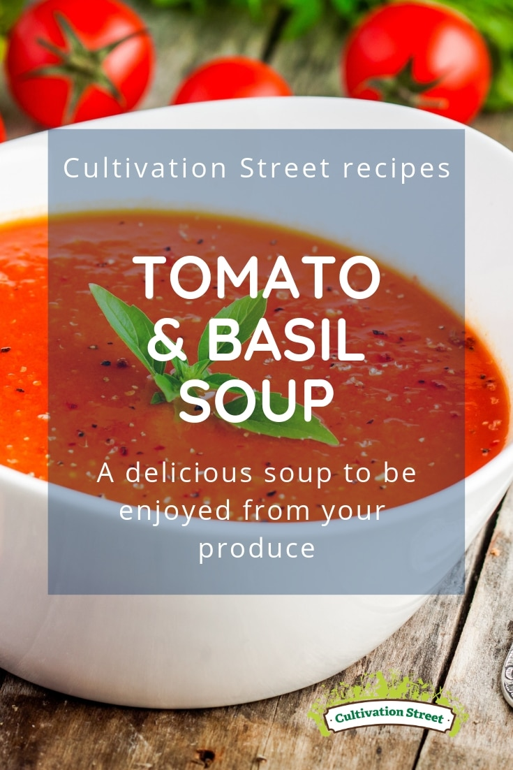 Cultivation Street recipe for tomato and basil soup from homegrown tomatoes in school or community gardens or allotments
