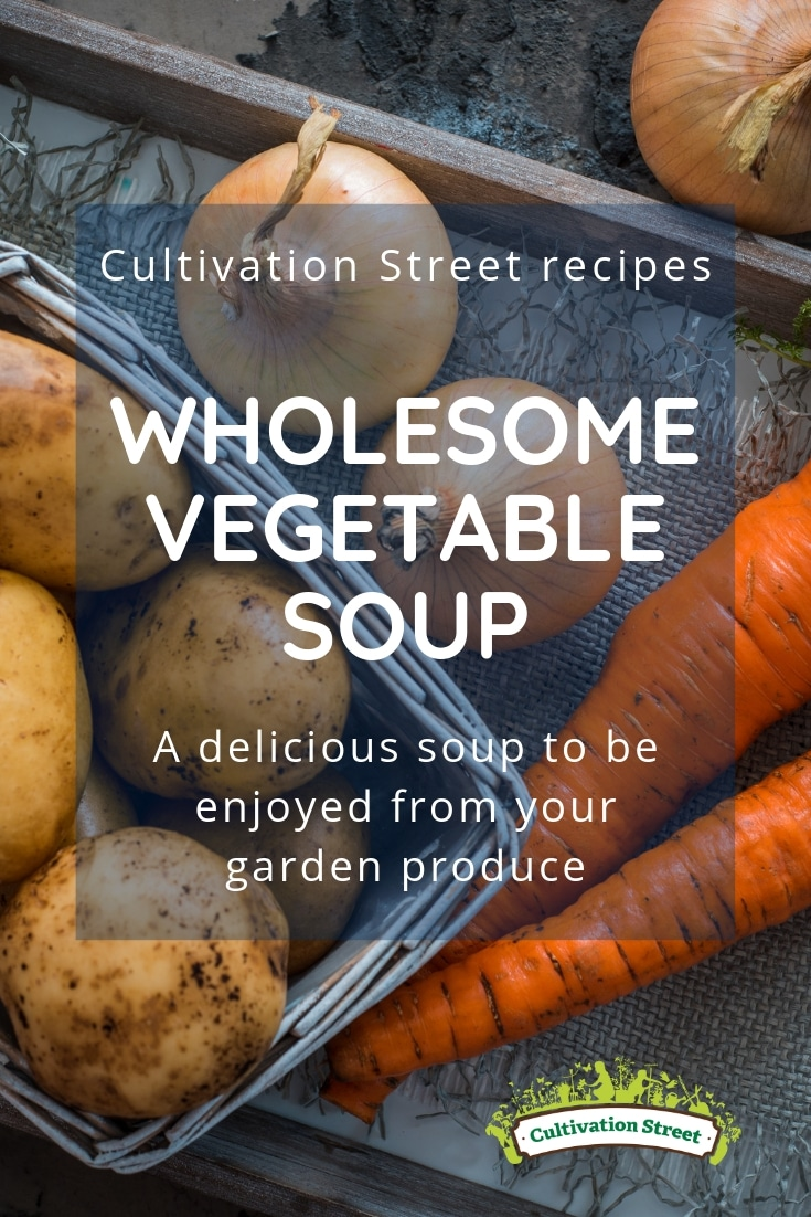 Cultivation Street recipes, wholesome vegetable soup, a delicious soup to be enjoyed from your garden produce or fridge leftovers